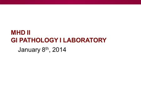 January 8 th, 2014 MHD II GI PATHOLOGY I LABORATORY.