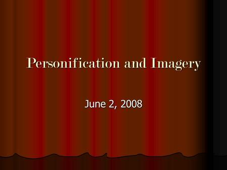 Personification and Imagery June 2, 2008. Personification Definition – giving human qualities to animals or objects Definition – giving human qualities.