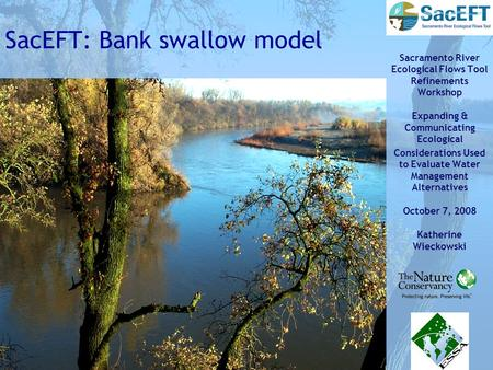 1 SacEFT: Bank swallow model Sacramento River Ecological Flows Tool Refinements Workshop Expanding & Communicating Ecological Considerations Used to Evaluate.