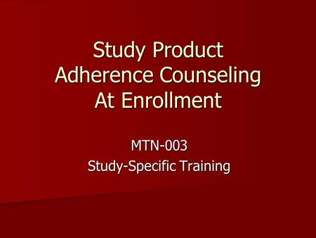 Study Product Adherence Counseling At Enrollment MTN-003 Study-Specific Training.