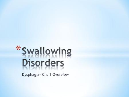 Dysphagia- Ch. 1 Overview. * Difficulty moving food from mouth to stomach OR * Includes all of the behavioral, sensory, and preliminary motor acts in.