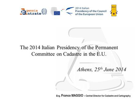 Page 1 Italian PCC Presidency Eng. Franco MAGGIO – Central Director for Cadastre and Cartography The 2014 Italian Presidency of the Permanent Committee.