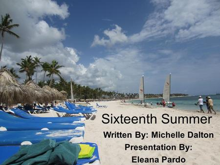 Sixteenth Summer Written By: Michelle Dalton Presentation By: Eleana Pardo.