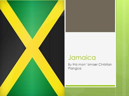 Jamaica By this mon' Ismael Christian Plangca. Where is Jamaica?  Jamaica is east of Mexico, South of Cuba, North of Panama and West of Haiti.