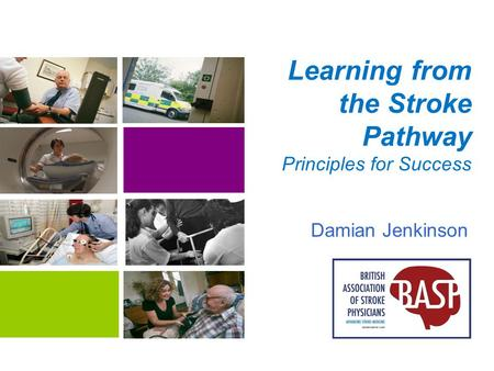 Learning from the Stroke Pathway Principles for Success Damian Jenkinson.