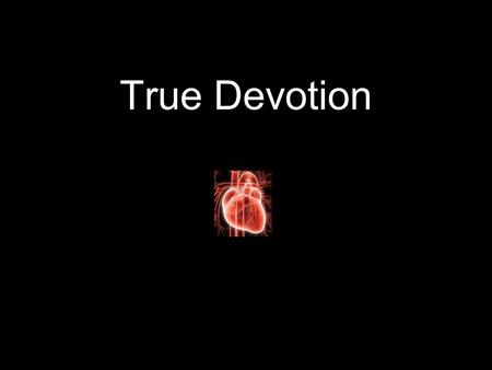True Devotion. JOHN 14 21 He that hath my commandments, and keepeth them, he it is that loveth me: and he that loveth me shall be loved of my Father,