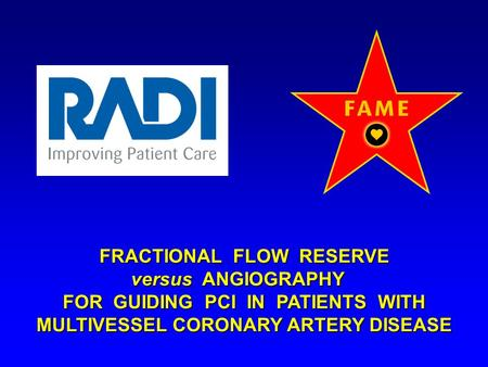 FRACTIONAL FLOW RESERVE FRACTIONAL FLOW RESERVE versus ANGIOGRAPHY versus ANGIOGRAPHY FOR GUIDING PCI IN PATIENTS WITH FOR GUIDING PCI IN PATIENTS WITH.