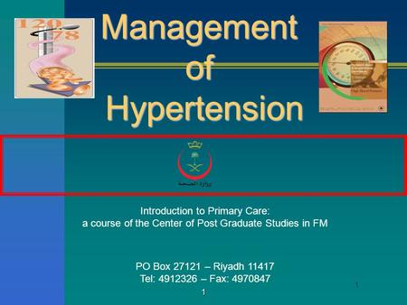 1 1 ManagementofHypertension Introduction to Primary Care: a course of the Center of Post Graduate Studies in FM PO Box 27121 – Riyadh 11417 Tel: 4912326.