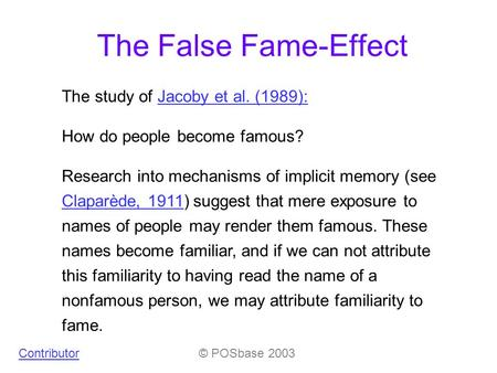 The False Fame-Effect The study of Jacoby et al. (1989):Jacoby et al. (1989): How do people become famous? Research into mechanisms of implicit memory.