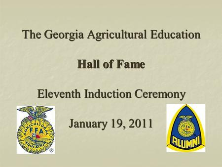 The Georgia Agricultural Education Hall of Fame Eleventh Induction Ceremony January 19, 2011.