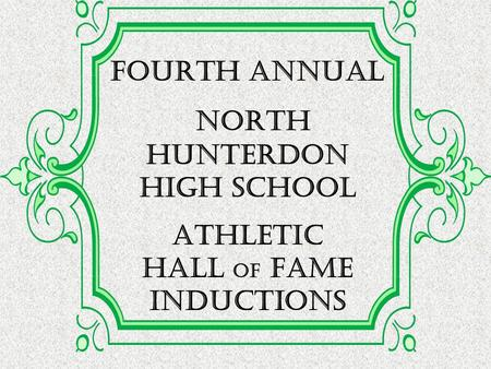 FOURTH Annual North Hunterdon High School Athletic Hall of Fame inductions.