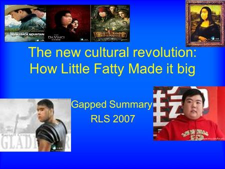 The new cultural revolution: How Little Fatty Made it big Gapped Summary RLS 2007.