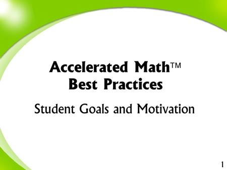 1 Student Goals and Motivation Accelerated Math  Best Practices.