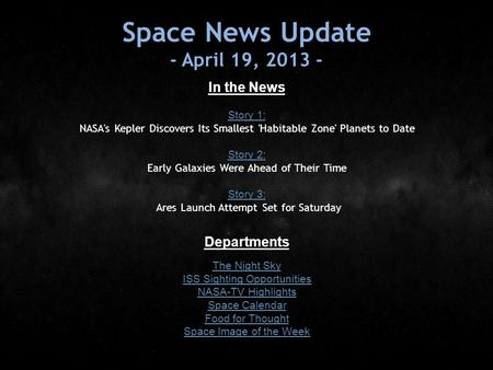 Space News Update - April 19, 2013 - In the News Story 1: Story 1: NASA's Kepler Discovers Its Smallest 'Habitable Zone' Planets to Date Story 2: Story.