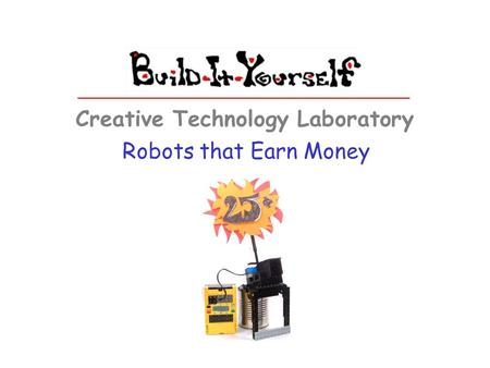 Robots that Earn Money Creative Technology Laboratory.