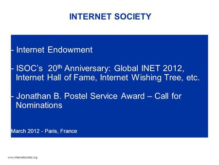 Www.internetsociety.org - Internet Endowment - ISOC's 20 th Anniversary: Global INET 2012, Internet Hall of Fame, Internet Wishing Tree, etc. - Jonathan.