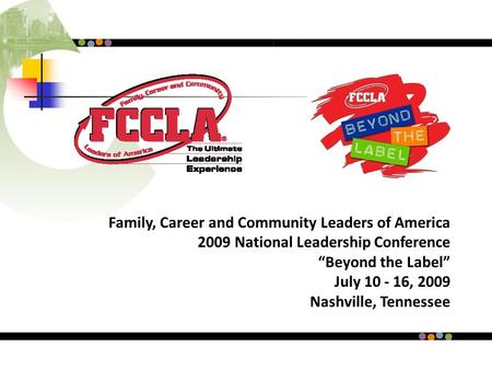 "Family, Career and Community Leaders of America 2009 National <strong>Leadership</strong> Conference ""Beyond the Label"" July 10 - 16, 2009 Nashville, Tennessee."
