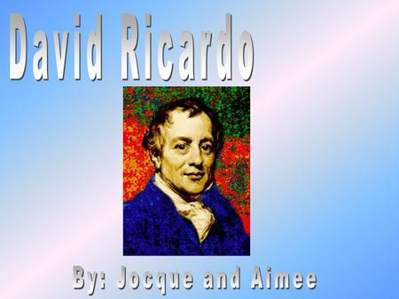 David Ricardo was a person who achieved both tremendous success and lasting fame. After his family disinherited him for marrying outside his Jewish.