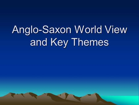 Anglo-Saxon World View and Key Themes