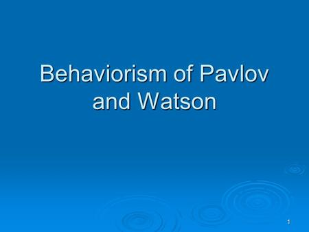 1 Behaviorism of Pavlov and Watson. 2 Russian influence on American Psychology  Early 20 th century Sechanov - objective measurement of behavior as reflexes.
