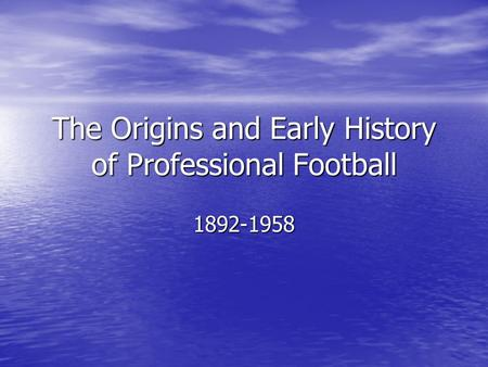 The Origins and Early History of Professional Football 1892-1958.