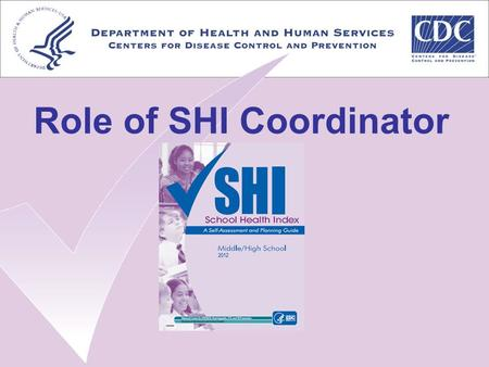 Role of SHI Coordinator. 1. Help gain administrative buy-in 2. Assist the school in developing a SHI team 3. Secure time to work on the SHI 4. Facilitate.