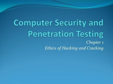 Chapter 1 Ethics of Hacking and Cracking. Objectives Understand how the act of unethical computer hacking is a crime Classify and identify groups and.