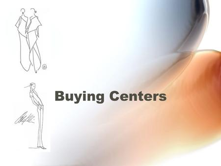 Buying Centers. Buying Center A buying center is a central district in a city where fashion businesses sell products to retail buyers What is the importance.