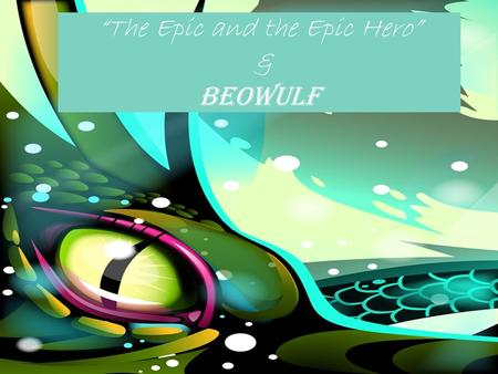 """The Epic and the Epic Hero"" & Beowulf"