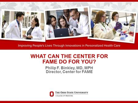 WHAT CAN THE CENTER FOR FAME DO FOR YOU? Philip F. Binkley, MD, MPH Director, Center for FAME.