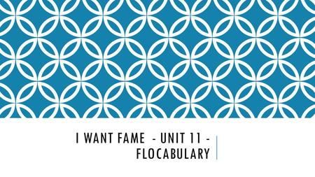 I WANT FAME - UNIT 11 - FLOCABULARY. 1. casual (adj) showing little concern; informal 2. corrupt (adj) not honest; willing to abuse power 3. covet (verb)