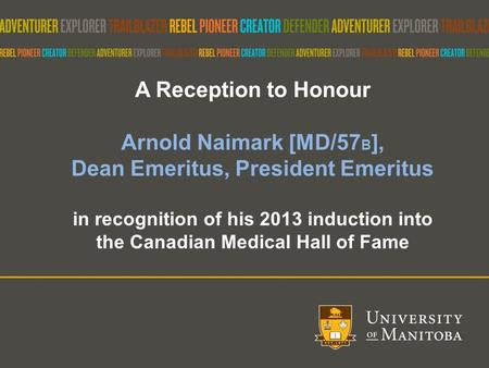 A Reception to Honour Arnold Naimark [MD/57 B ], Dean Emeritus, President Emeritus in recognition of his 2013 induction into the Canadian Medical Hall.