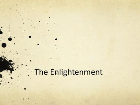 The Enlightenment. The 18 th Century  Political History -  Political History - Reform  Intellectual History -  Intellectual History - Reason  Cultural.