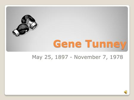 Gene Tunney May 25, 1897 - November 7, 1978. Personal Life Born May 25, 1897 and died November 7, 1978 Real name is James Joseph Tunney 1 of 7 children.