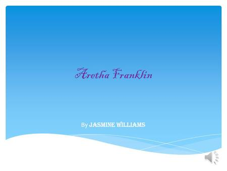 Aretha Franklin By jasmine Williams * Born March 25, 1942. *Memphis Tennessee. *Born near Memphis zoo, Redbirds, Golf tournament. *Worked at church.