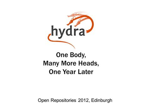 One Body, Many More Heads, One Year Later Open Repositories 2012, Edinburgh.