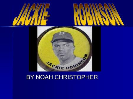BY NOAH CHRISTOPHER. Table of contents WHAT WAS JACKIE ROBINSON FAMOUS FOR? WHAT WAS JACKIE ROBINSON FAMOUS FOR? COMPARE AND CONTRAST COMPARE AND CONTRAST.