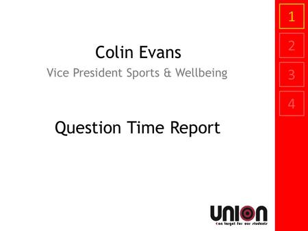 1 2 3 4 Colin Evans Vice President Sports & Wellbeing Question Time Report.