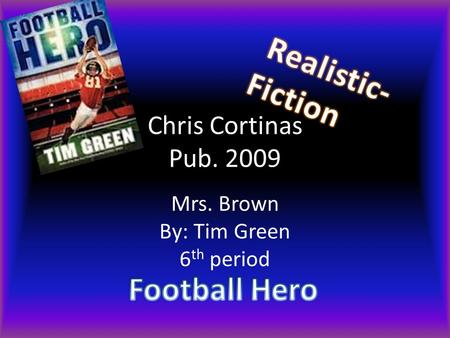 Chris Cortinas Pub. 2009 Mrs. Brown By: Tim Green 6 th period.