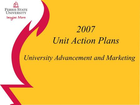 2007 Unit Action Plans University Advancement and Marketing.
