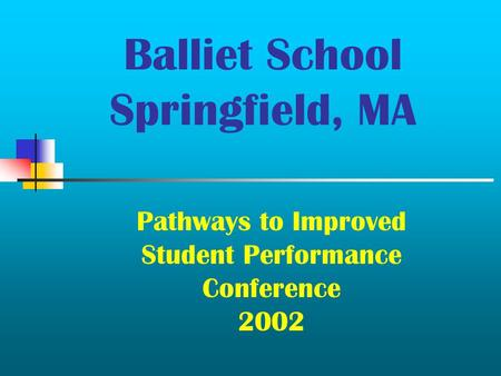 Balliet School Springfield, MA Pathways to Improved Student Performance Conference 2002.