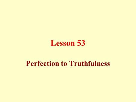 Lesson 53 Perfection to Truthfulness. Perfection (Ihsan) One has to do his best in performing good deeds.