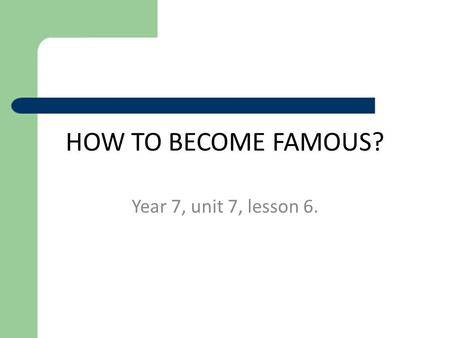 HOW TO BECOME FAMOUS? Year 7, unit 7, lesson 6.. Checking your homework. A.B., pp.98-99, ex.1. 1) I can't agree. / I don't think that's right. I think.