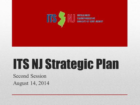 ITS NJ Strategic Plan Second Session August 14, 2014.