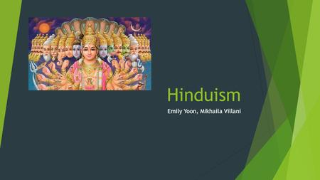 Hinduism Emily Yoon, Mikhaila Villani. Origin  Started C.2000 B.C.E.  Originated in the ancient Indus Valley Civilization(India and Pakistan)  Oldest.