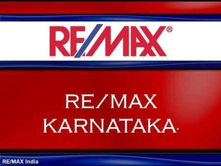 RE/MAX India RE/MAX KARNATAKA *. RE/MAX India Are you in Real Estate Business??