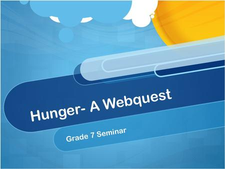 Hunger- A Webquest Grade 7 Seminar. Goal: Make a three- folding pamphlet informing your peers on hunger.