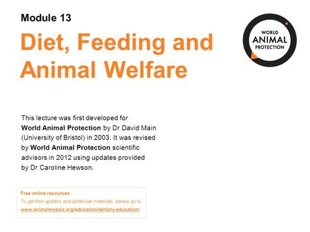 Diet, Feeding and Animal Welfare This lecture was first developed for World Animal Protection by Dr David Main (University of Bristol) in 2003. It was.