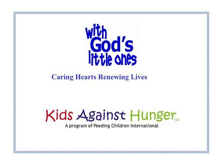 Caring Hearts Renewing Lives. With God's Little Ones' mission is to find caring hearts to demonstrate the love of Jesus, renewing the lives of children,