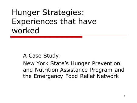 Hunger Strategies: Experiences that have worked A Case Study: New York State's Hunger Prevention and Nutrition Assistance Program and the Emergency Food.